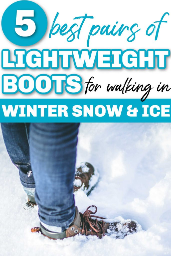 5 Best Pairs of Lightweight Winter Boots for Walking in Snow and Ice
